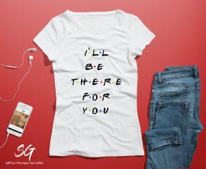 """Дамска тениска с надпис от """"Приятели"""" - """"I'll be there for you"""""""